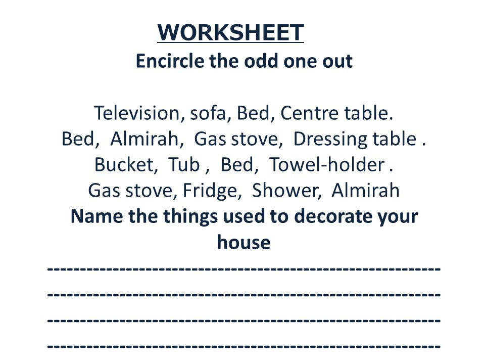 Activities Write each part of your house with its purpose. Each part ot of your house has differenttype of objects make a list of objects. Make acolou