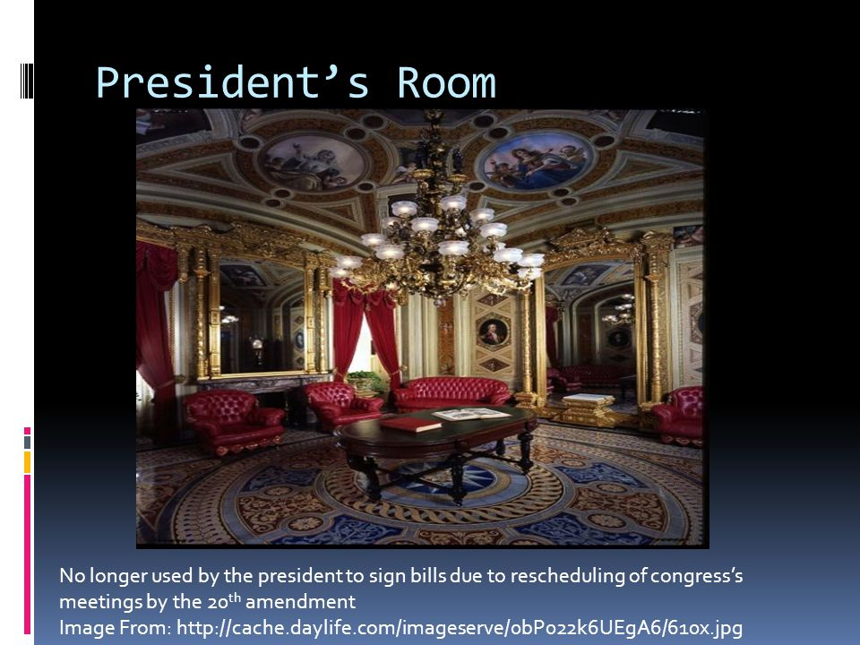 Presidents Room No longer used by the president to sign bills due to rescheduling of congresss meetings by the 20 th amendment Image From: http://cach