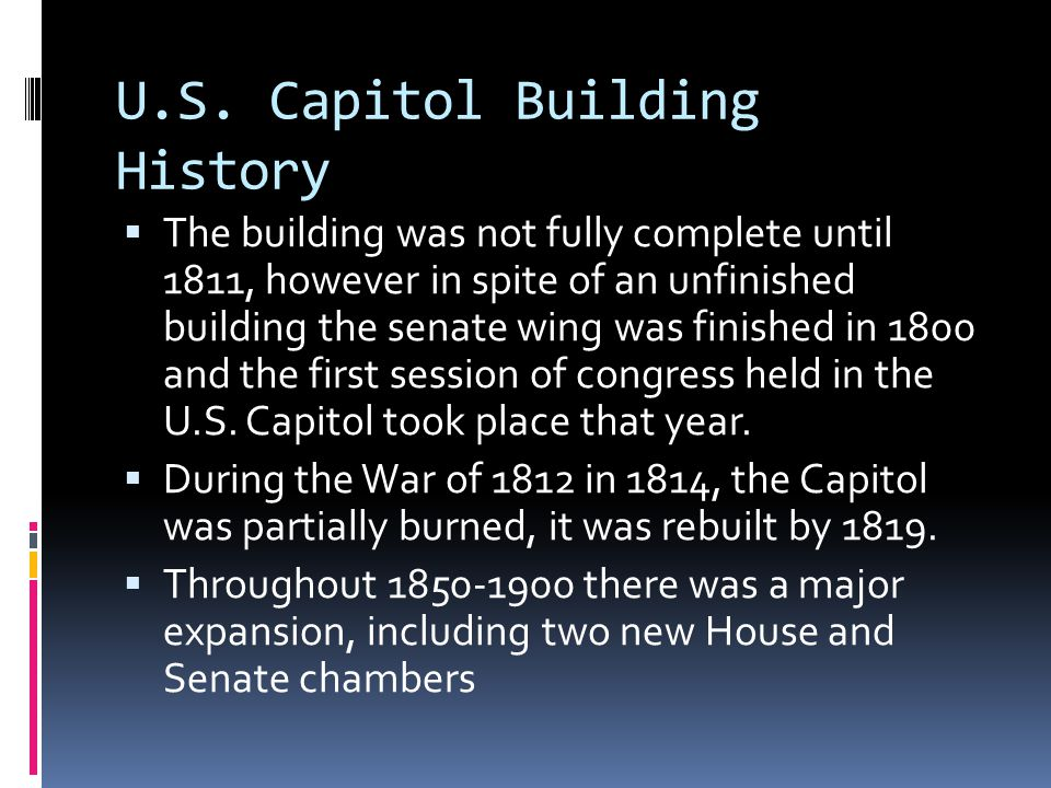 U.S. Capitol Building History The building was not fully complete until 1811, however in spite of an unfinished building the senate wing was finished