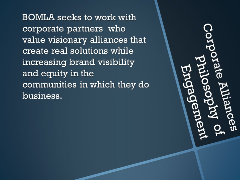 Corporate Alliances Philosophy of Engagement BOMLA seeks to work with corporate partners who value visionary alliances that create real solutions whil