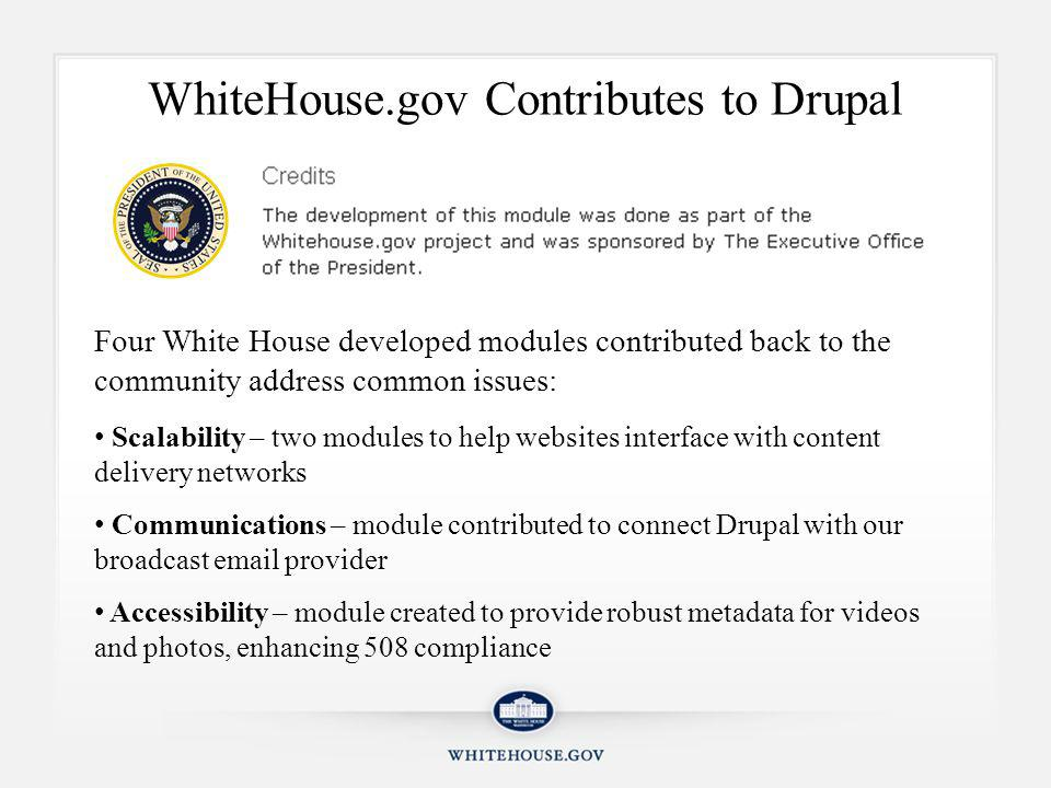 Accessibility Through Node Embed Weekly installs of the White House developed Node Embed module Allows embedding of media with associated meta data Enhances viewing experience for screen readers Most popular of the modules created by the White House thus far, used by close to 1,000 websites