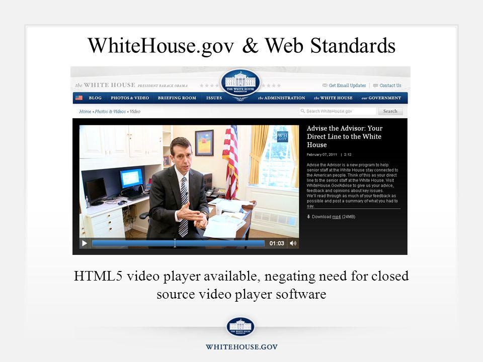WhiteHouse.gov & Web Standards HTML5 video player available, negating need for closed source video player software