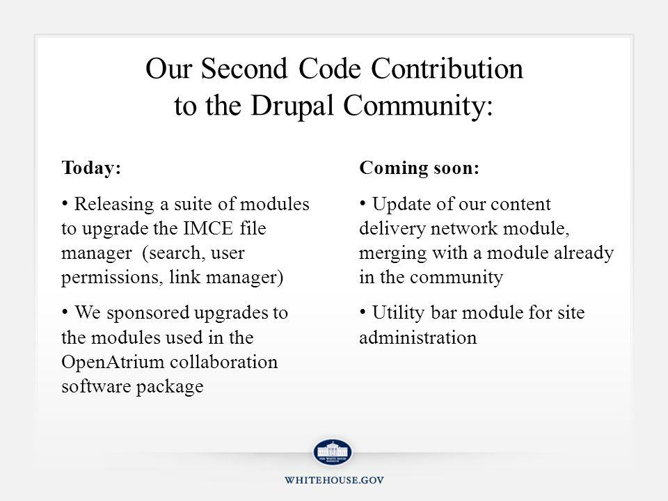 Our Second Code Contribution to the Drupal Community: Today: Releasing a suite of modules to upgrade the IMCE file manager (search, user permissions, link manager) We sponsored upgrades to the modules used in the OpenAtrium collaboration software package Coming soon: Update of our content delivery network module, merging with a module already in the community Utility bar module for site administration