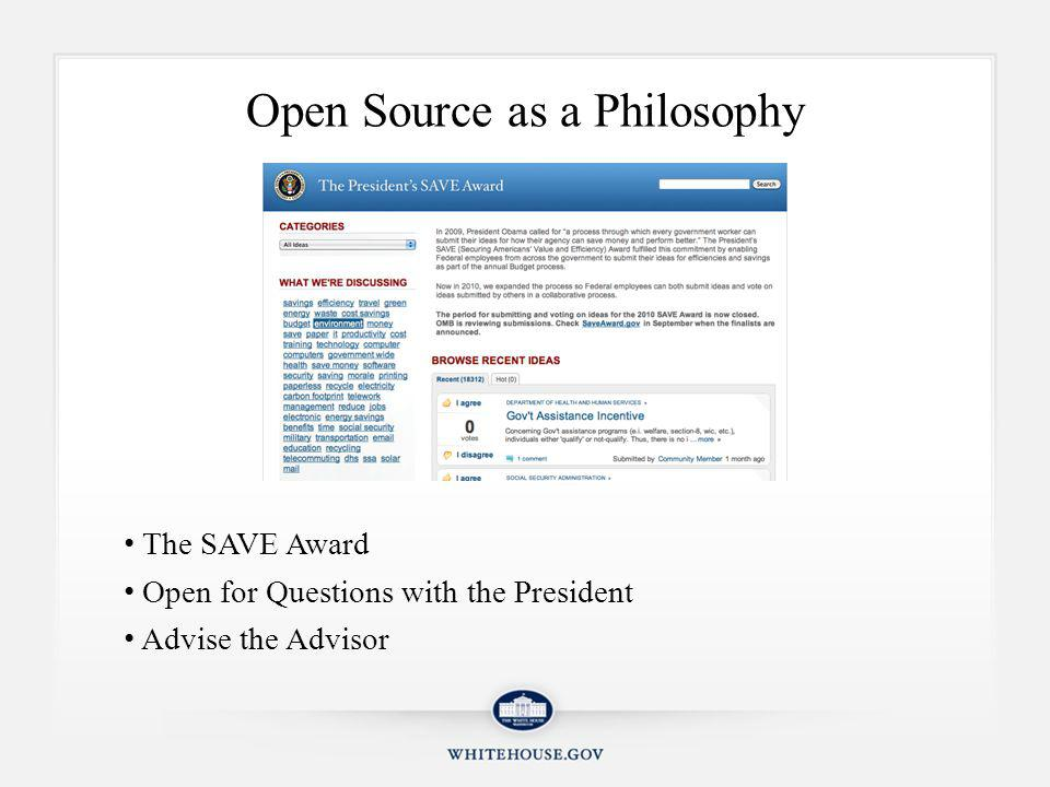 Open Source as a Philosophy The SAVE Award Open for Questions with the President Advise the Advisor