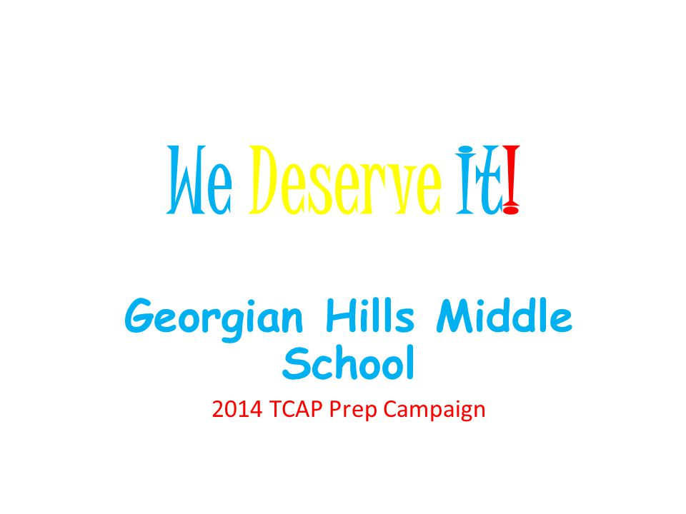 We Deserve It! Georgian Hills Middle School 2014 TCAP Prep Campaign
