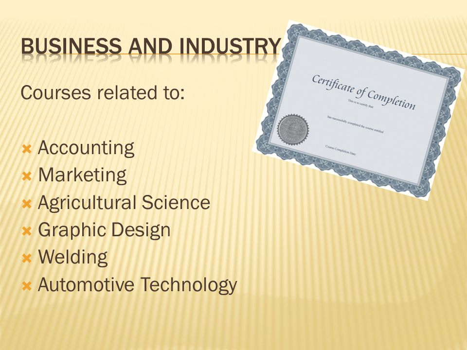 Courses related to: Accounting Marketing Agricultural Science Graphic Design Welding Automotive Technology