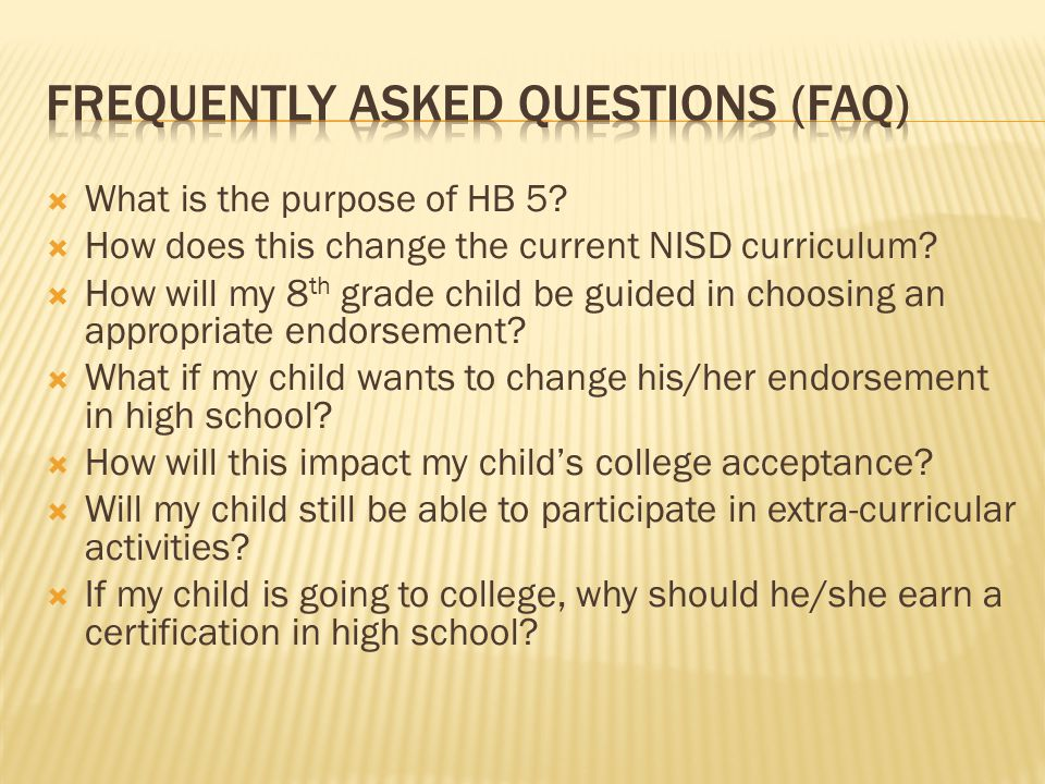 What is the purpose of HB 5? How does this change the current NISD curriculum? How will my 8 th grade child be guided in choosing an appropriate endor