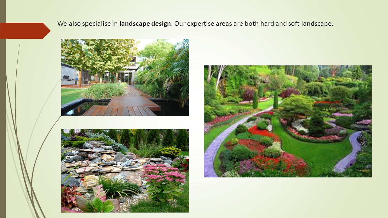 We also specialise in landscape design. Our expertise areas are both hard and soft landscape.