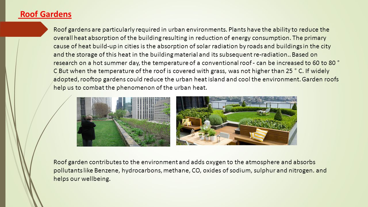 Roof gardens are particularly required in urban environments.
