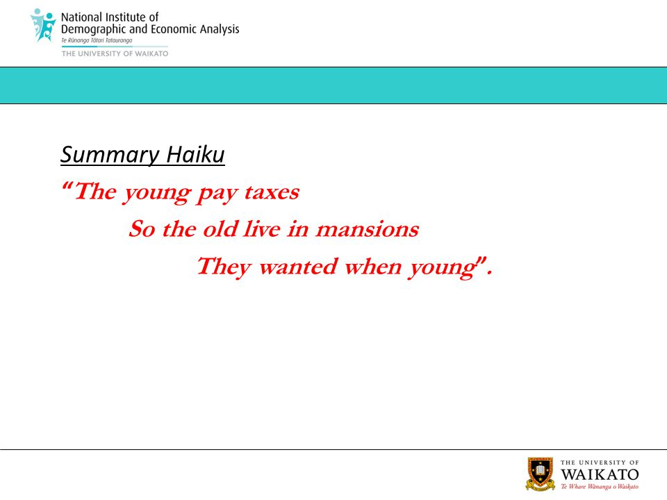 Summary Haiku The young pay taxes So the old live in mansions They wanted when young.