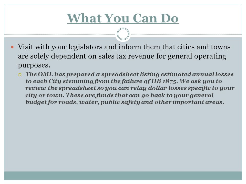 What You Can Do Visit with your legislators and inform them that cities and towns are solely dependent on sales tax revenue for general operating purposes.