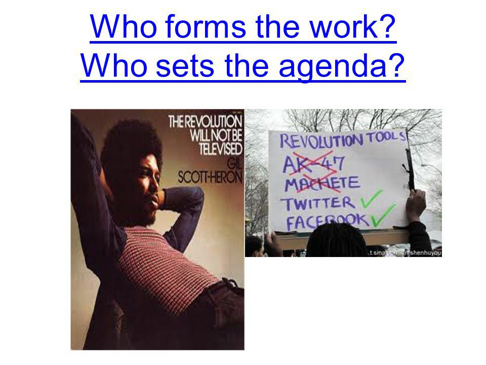 Who forms the work Who sets the agenda