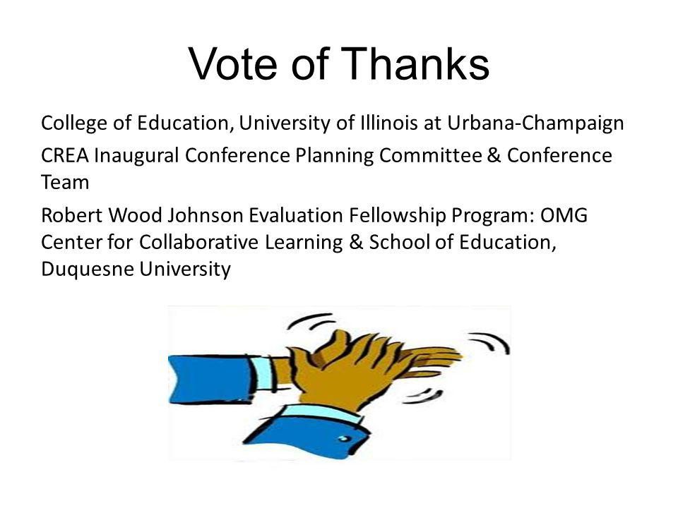 Vote of Thanks College of Education, University of Illinois at Urbana-Champaign CREA Inaugural Conference Planning Committee & Conference Team Robert