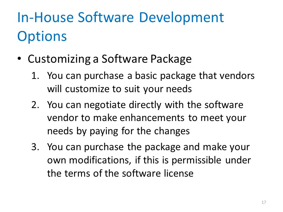 In-House Software Development Options Customizing a Software Package 1.You can purchase a basic package that vendors will customize to suit your needs