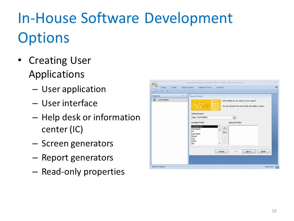 In-House Software Development Options Creating User Applications – User application – User interface – Help desk or information center (IC) – Screen generators – Report generators – Read-only properties 18