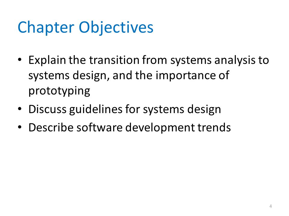 Chapter Objectives Explain the transition from systems analysis to systems design, and the importance of prototyping Discuss guidelines for systems design Describe software development trends 4