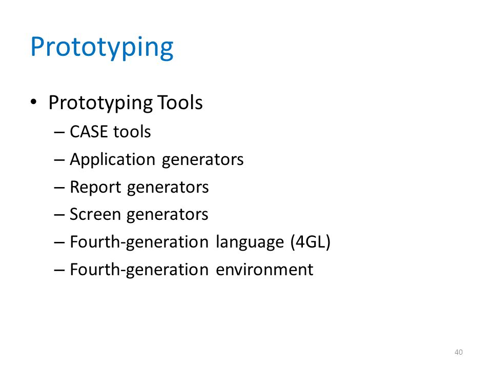 Prototyping Prototyping Tools – CASE tools – Application generators – Report generators – Screen generators – Fourth-generation language (4GL) – Fourth-generation environment 40