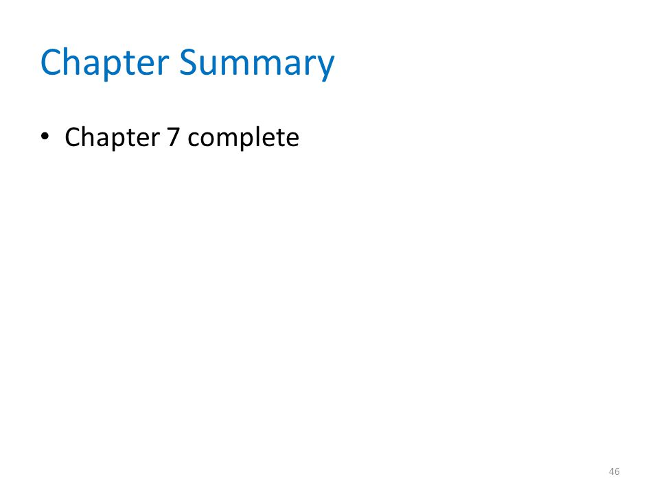 Chapter Summary Chapter 7 complete 46