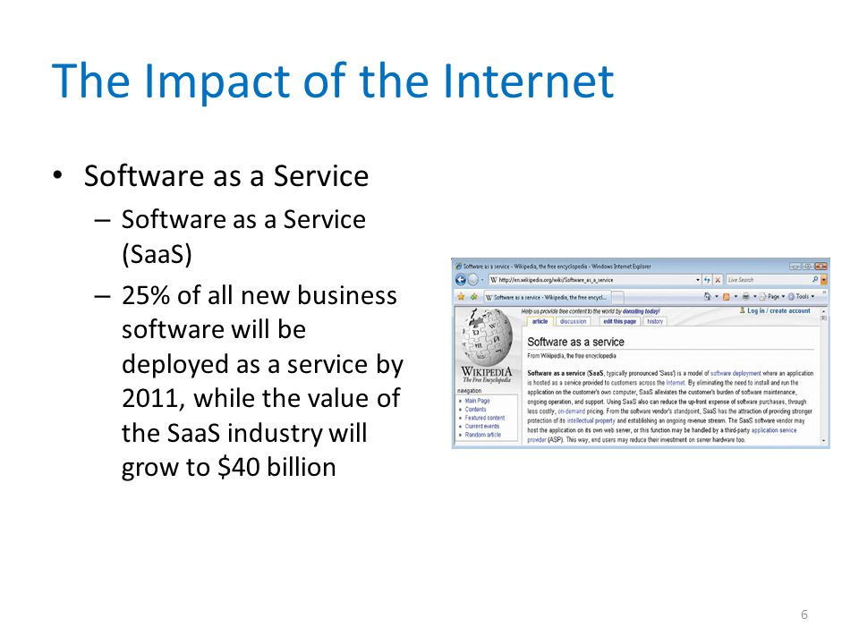 The Impact of the Internet Software as a Service – Software as a Service (SaaS) – 25% of all new business software will be deployed as a service by 20