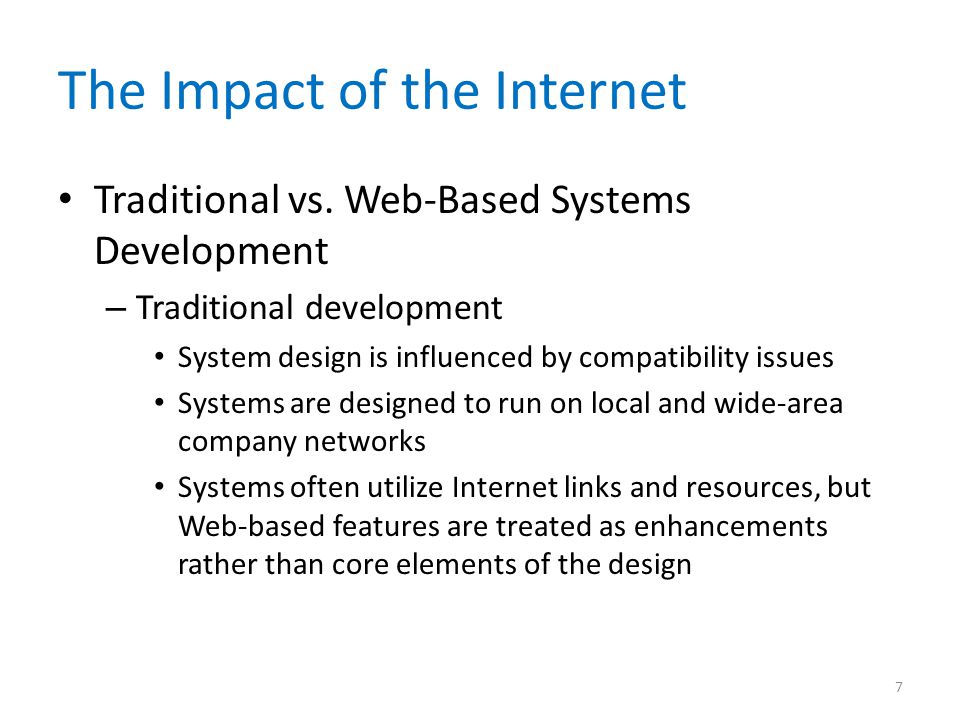 The Impact of the Internet Traditional vs. Web-Based Systems Development – Traditional development System design is influenced by compatibility issues