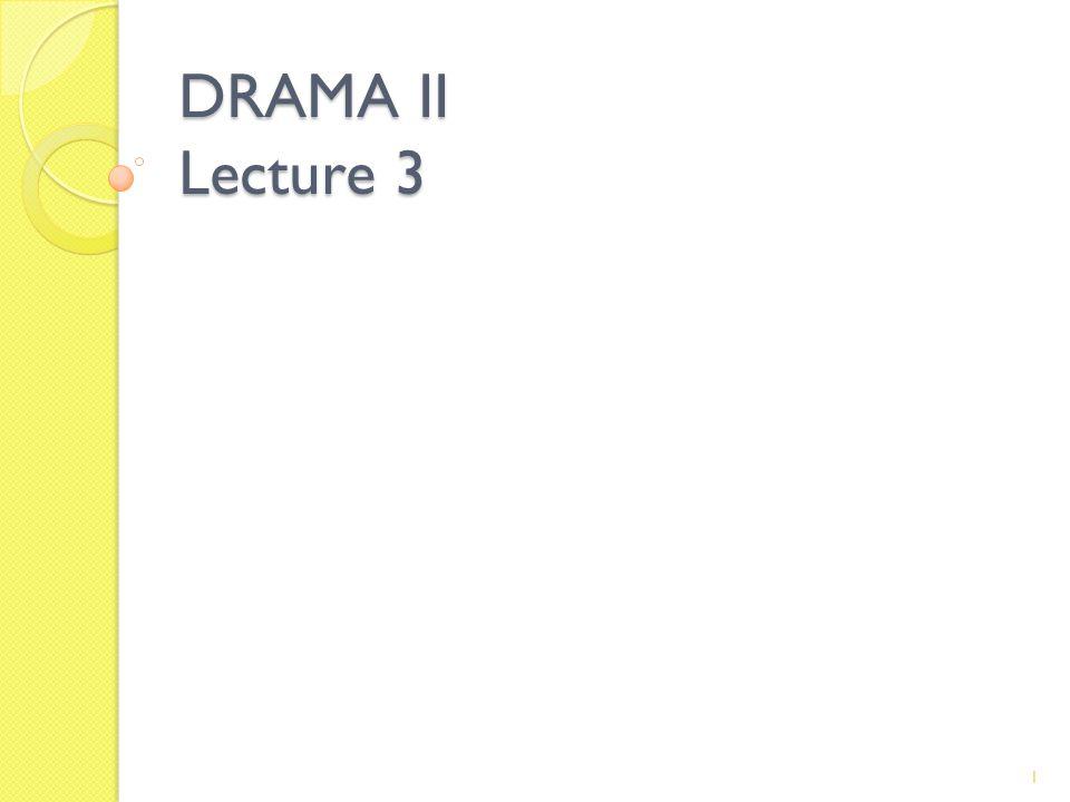 DRAMA II Lecture 3 1