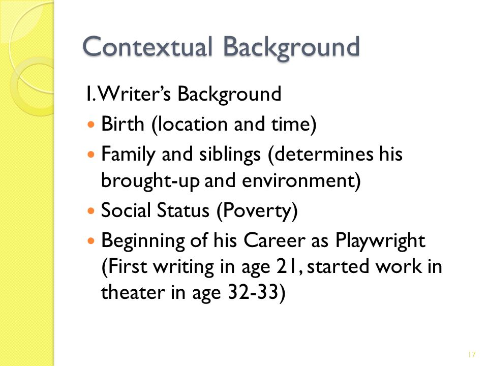 Contextual Background I. Writers Background Birth (location and time) Family and siblings (determines his brought-up and environment) Social Status (P