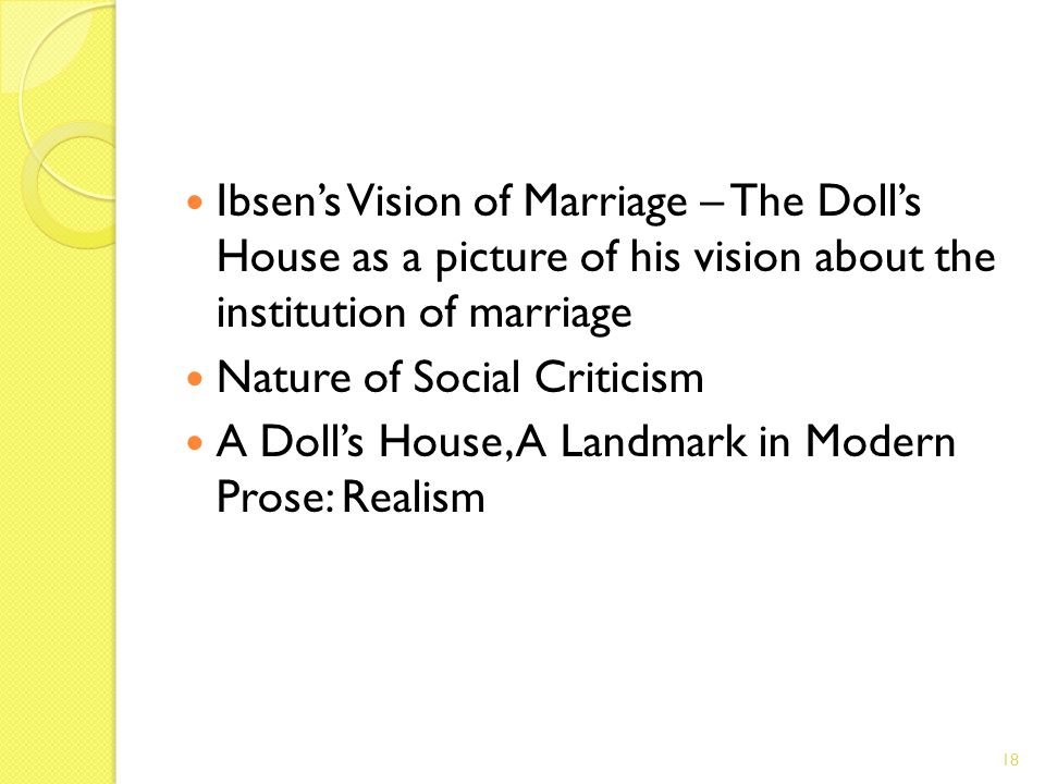 Ibsens Vision of Marriage – The Dolls House as a picture of his vision about the institution of marriage Nature of Social Criticism A Dolls House, A L