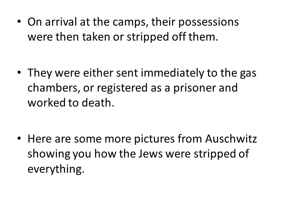 On arrival at the camps, their possessions were then taken or stripped off them.
