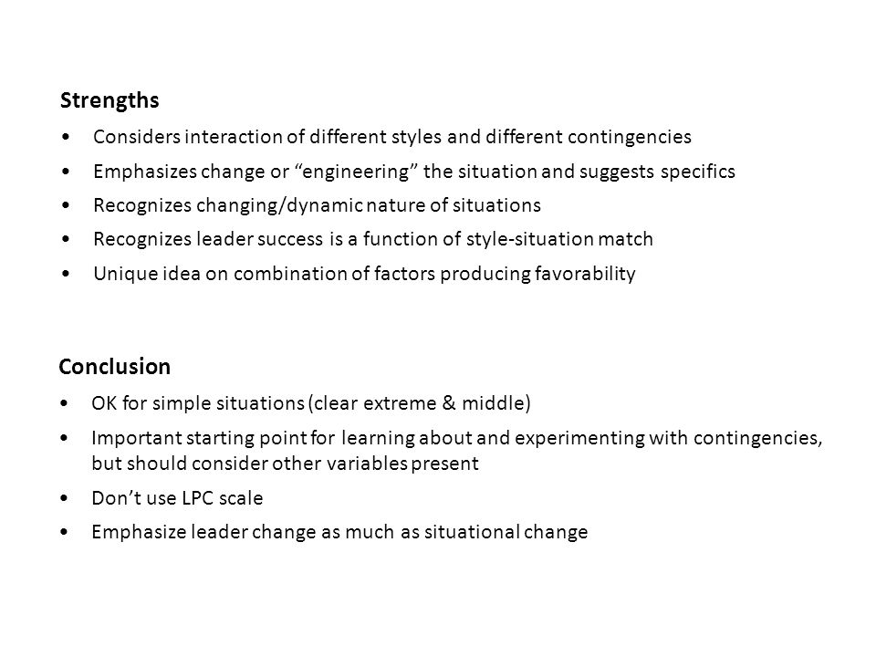Strengths Considers interaction of different styles and different contingencies Emphasizes change or engineering the situation and suggests specifics