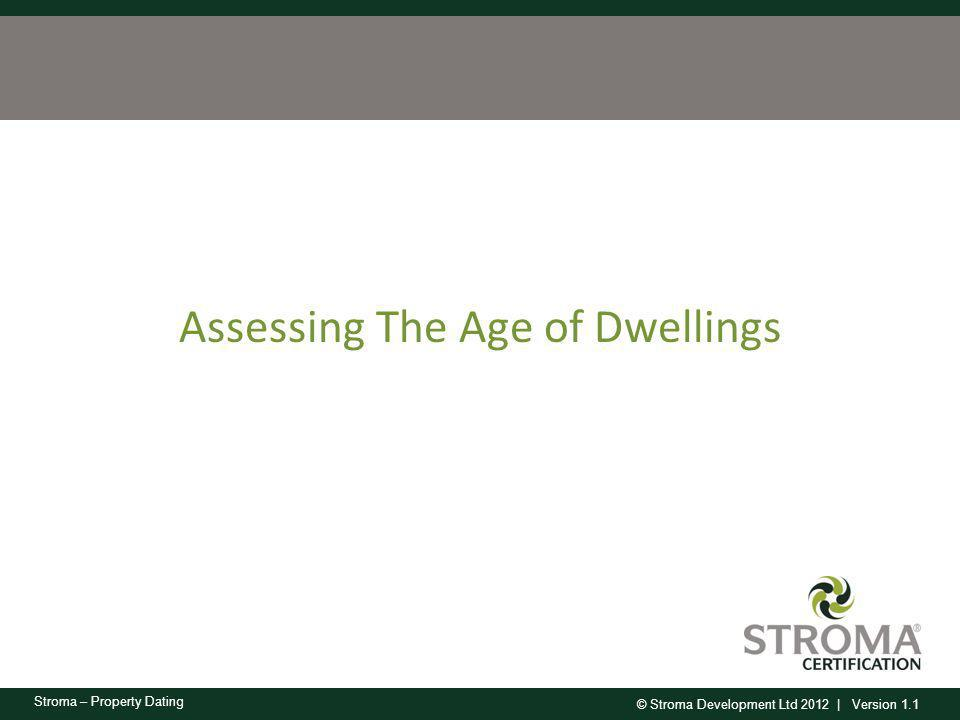 © Stroma Development Ltd 2012 | Version 1.1 Stroma – Property Dating Assessing The Age of Dwellings