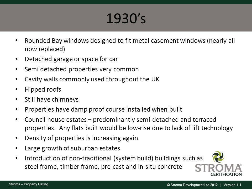 © Stroma Development Ltd 2012 | Version 1.1 Stroma – Property Dating 1930s Rounded Bay windows designed to fit metal casement windows (nearly all now