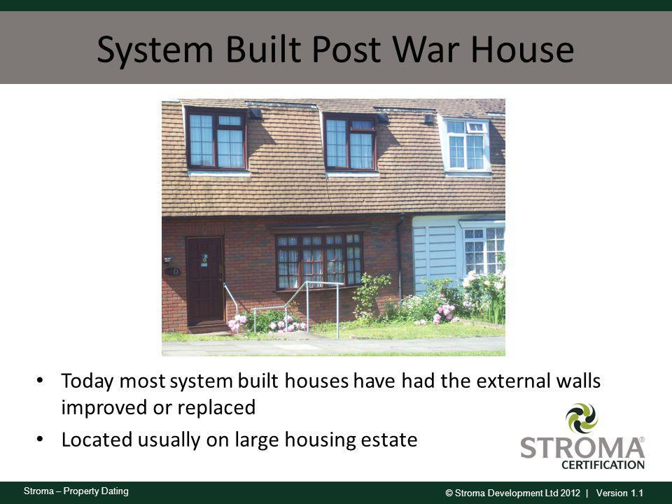 © Stroma Development Ltd 2012 | Version 1.1 Stroma – Property Dating System Built Post War House Today most system built houses have had the external