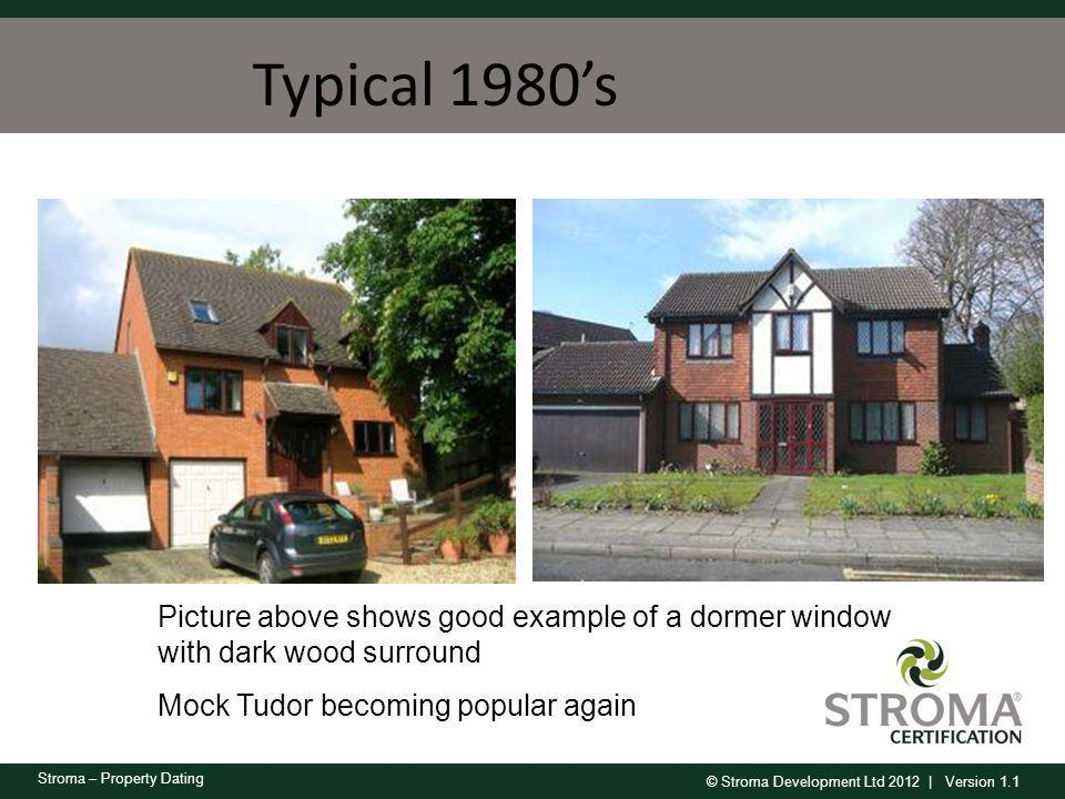 © Stroma Development Ltd 2012 | Version 1.1 Stroma – Property Dating Typical 1980s Picture above shows good example of a dormer window with dark wood