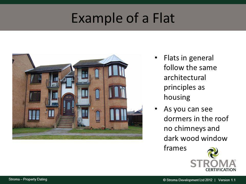 © Stroma Development Ltd 2012 | Version 1.1 Stroma – Property Dating Example of a Flat Flats in general follow the same architectural principles as ho
