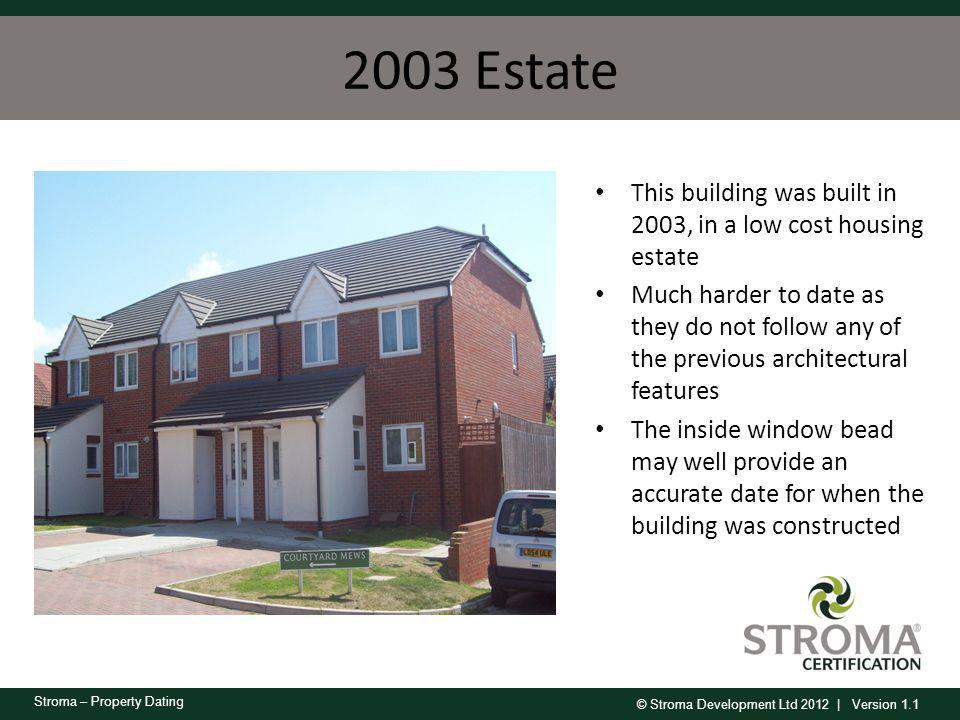 © Stroma Development Ltd 2012 | Version 1.1 Stroma – Property Dating 2003 Estate This building was built in 2003, in a low cost housing estate Much ha
