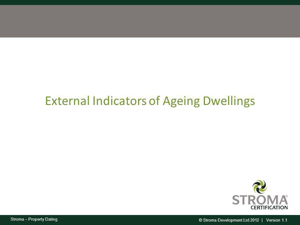 © Stroma Development Ltd 2012 | Version 1.1 Stroma – Property Dating External Indicators of Ageing Dwellings