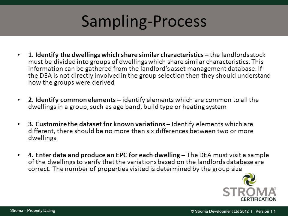 © Stroma Development Ltd 2012 | Version 1.1 Stroma – Property Dating Sampling-Process 1. Identify the dwellings which share similar characteristics –