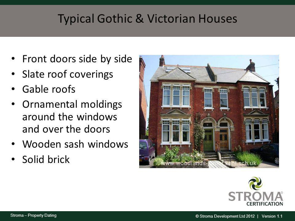 © Stroma Development Ltd 2012   Version 1.1 Stroma – Property Dating 1960s Introduction of brick and block external walls – should be able to determine inner block wall during loft inspection Concrete roof coverings, slate rarely used Flat or low pitched roofs covered in roofing felt New materials employed for construction, including plastic gutters to replace asbestos cement Window areas are large and originally single glazed, with little consideration for heat loss due to the low price of oil Introduction of building regulations in Scotland in 1964, England and Wales 1966 and Northern Ireland in 1972