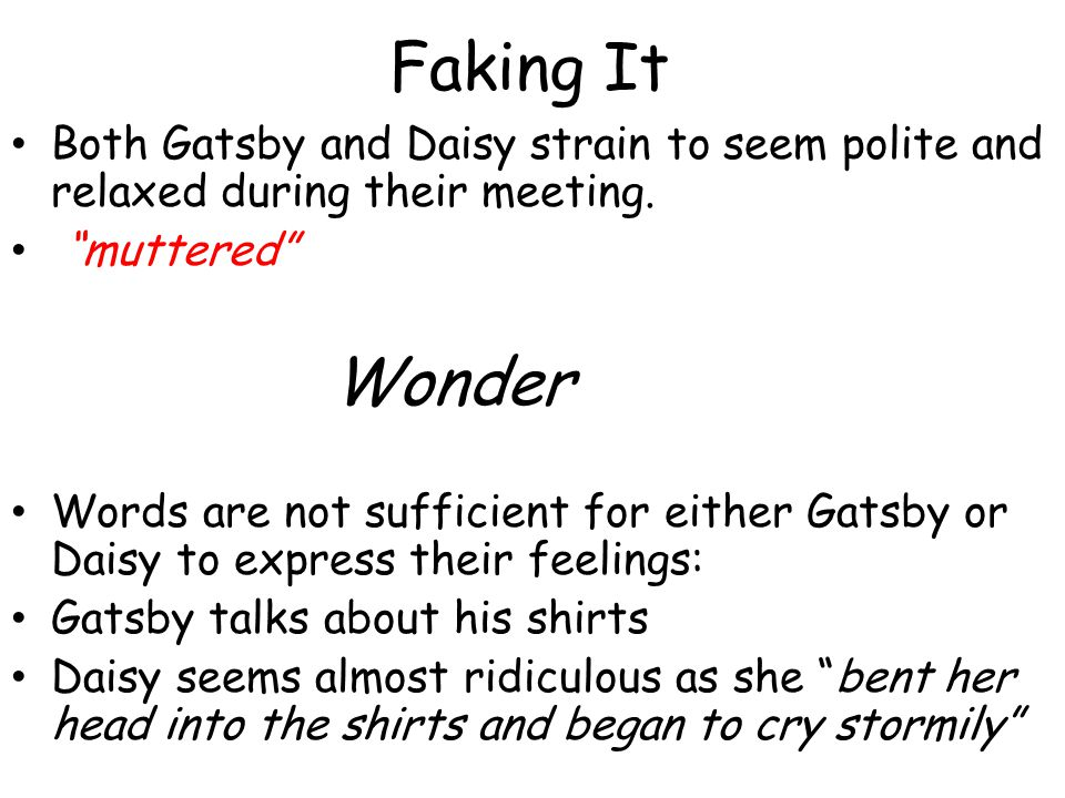 Faking It Both Gatsby and Daisy strain to seem polite and relaxed during their meeting. muttered Wonder Words are not sufficient for either Gatsby or