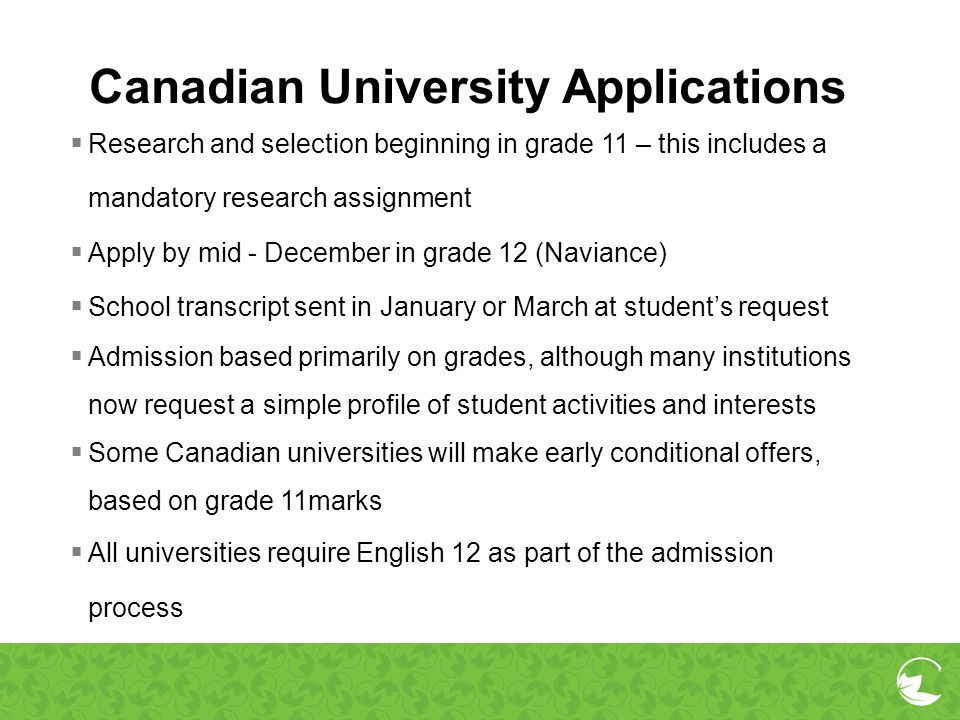 Canadian University Applications Research and selection beginning in grade 11 – this includes a mandatory research assignment Apply by mid - December