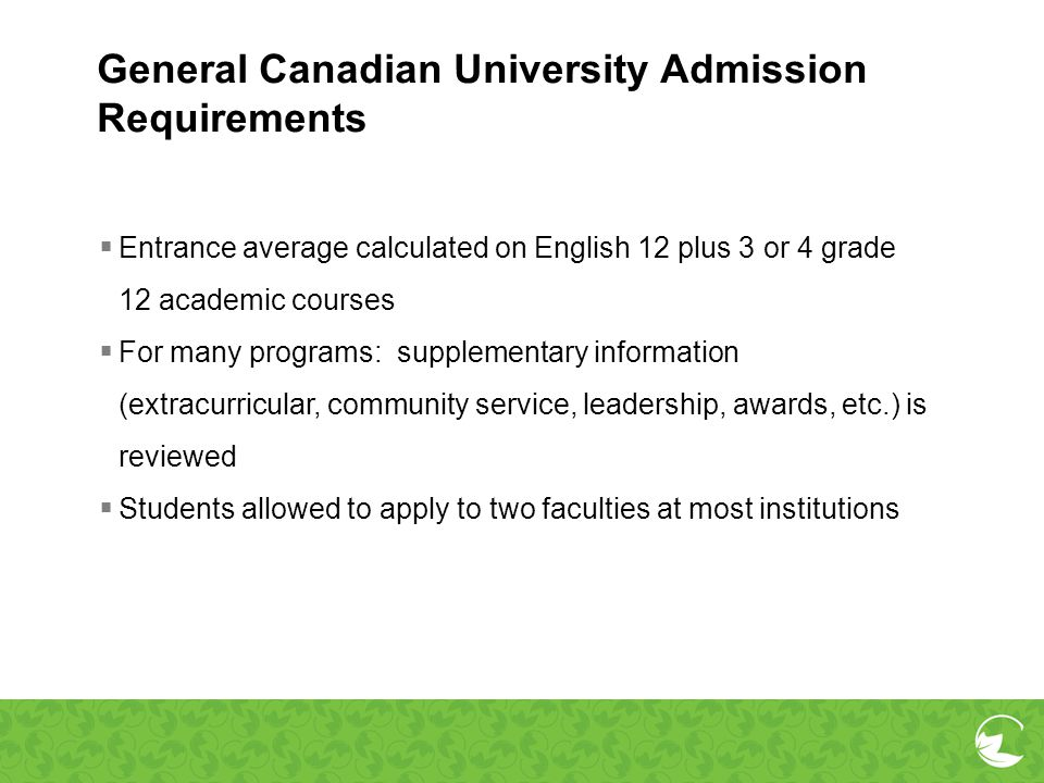 General Canadian University Admission Requirements Entrance average calculated on English 12 plus 3 or 4 grade 12 academic courses For many programs: