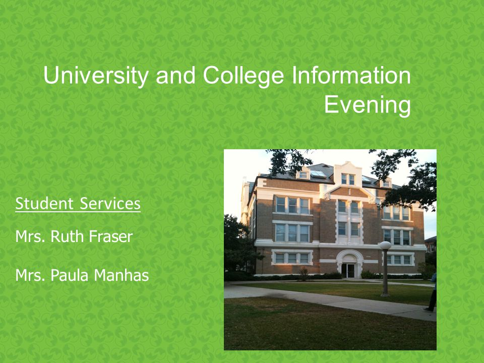 Crofton House University Evening University and College Information Evening Mrs. Ruth Fraser Mrs. Paula Manhas Student Services