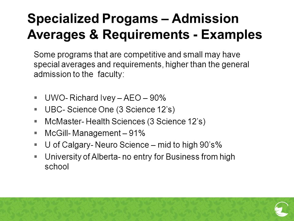 Specialized Progams – Admission Averages & Requirements - Examples Some programs that are competitive and small may have special averages and requirem