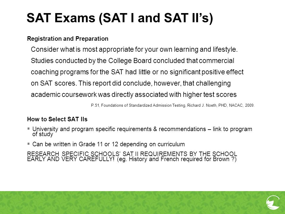 SAT Exams (SAT I and SAT IIs) Registration and Preparation Consider what is most appropriate for your own learning and lifestyle. Studies conducted by