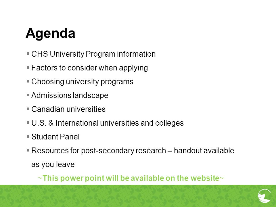 Agenda CHS University Program information Factors to consider when applying Choosing university programs Admissions landscape Canadian universities U.