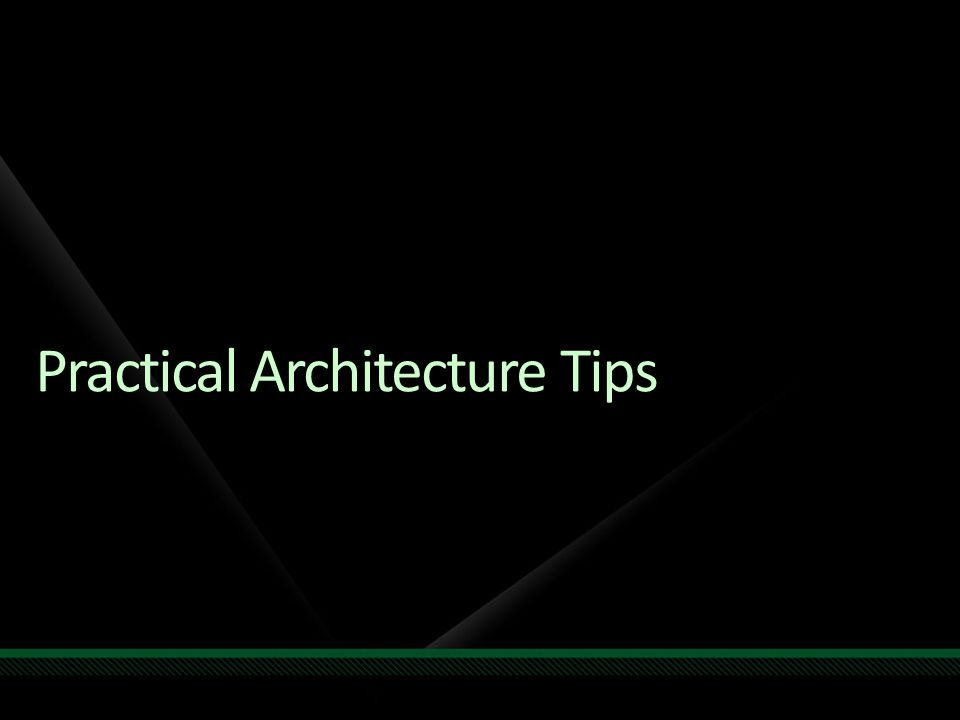 Practical Architecture Tips