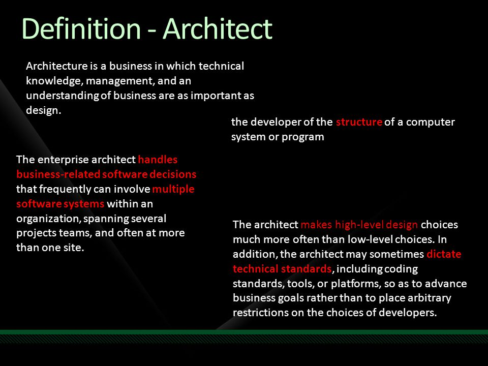 Definition - Architect Architecture is a business in which technical knowledge, management, and an understanding of business are as important as desig