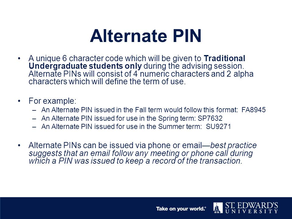Alternate PIN A unique 6 character code which will be given to Traditional Undergraduate students only during the advising session. Alternate PINs wil