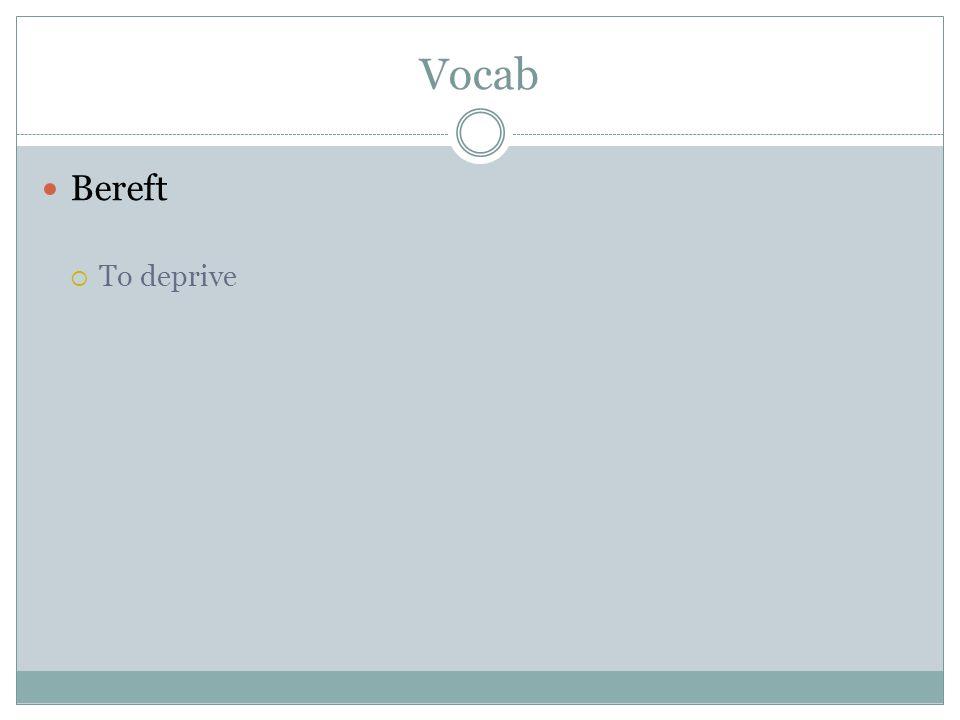 Vocab Bereft To deprive