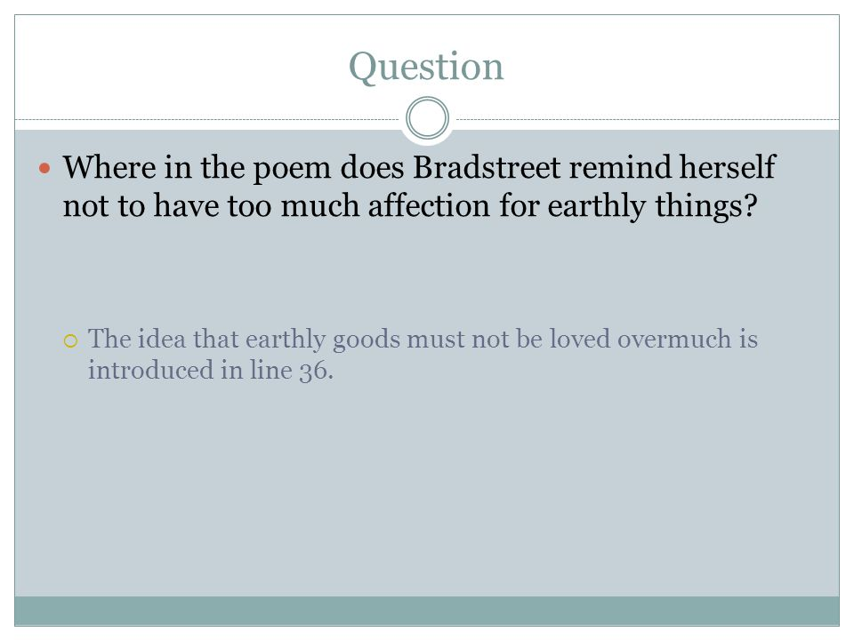 Question Where in the poem does Bradstreet remind herself not to have too much affection for earthly things.